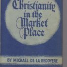 Christianity in the market place,  by De La Bedoyere, Michael