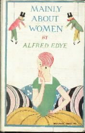 Mainly About Women-Alfred Edye-1926 HC/DJ