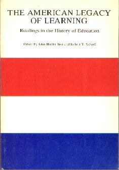 AMERICAN LEGACY OF LEARNING-Reading In History Of Education-1967 Softcover