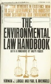 The environmental law handbook; [the legal remedies in existence now to stop...