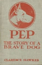 PEP, The Story Of A Brave Dog-Clarence Hawkes-1926 HC