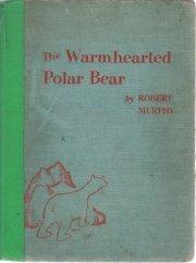 The Warmhearted Polar Bear-Robert Murphy