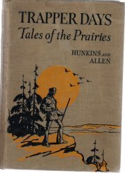 Trapper Days Tales Of The Prairie-Hunkins And Allen-1942 HC