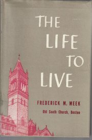 The life to live  by Meek, Frederick M