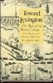 Toward Lexington: The Role of the British Army in the Coming of the American...