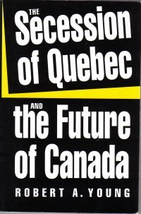 The Secession of Quebec and the Future of Canada  by Young, Robert A.