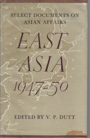 Select Documents Asian Affairs EAST ASIA 1947-1950 Dutt HC/DJ