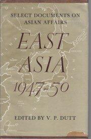 Select Documents Asian Affairs EAST ASIA 1947-1950 Dutt HC/DJ