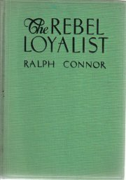 The Rebel Loyalist-Ralph Conner-1935 HC