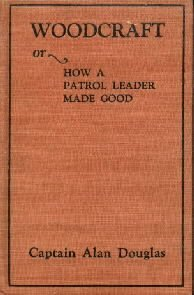 WOODCRAFT or HOW A PATROL LEADER MADE GOOD-Douglas-1913 HC