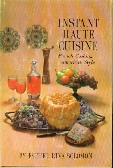 Instant Haute Cuisine:  French Cooking, American Style  by Solomon, Esther R.