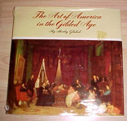 The Art of America in the Gilded Age  by Glubok, Shirley