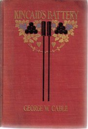 Kincaid's Battery (The Works Of George W. Cable - 19 Volumes) [Library Binding