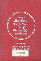 Nurse-Midwifery: Health Care for Women and Newborns  by Adams, Constance J.