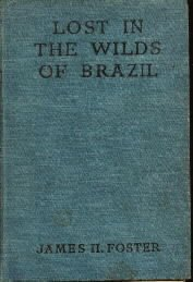 LOST IN THE WILDS OF BRAZIL-James Foster-1933 HC