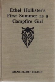 Ethel Hollister's First Summer As A CampFire Girl Irene Benson