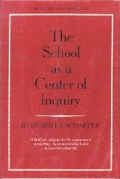 The School As a Center of Inquiry  by Schaefer, Robert Joseph,