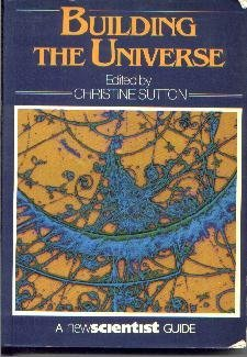 Building the Universe (New Scientist Guides) [Hardcover]  by Sutton, Christine