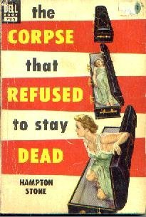 THE CORPSE THAT REFUSED TO STAY DEAD-Hampton Stone-1952 PB