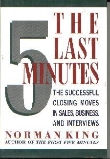The Last Five Minutes : The Successful Closing Moves in Sales, Business, and...