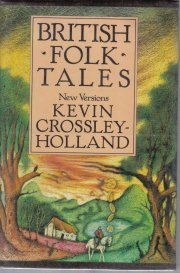 British Folk Tales: New Versions  by Crossley-Holland, Kevin