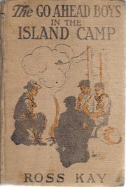 Go Ahead Boys in The Island Camp Ross Kay-1916 HC