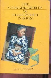 The Changing Worlds of Older Women in Japan [Paperback]  by Freed, Anne