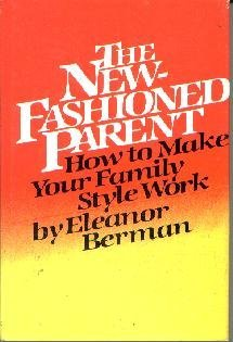 The New-Fashioned Parent  by Berman, Eleanor