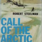 Call of the Arctic  by Steelman, Robert J