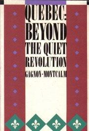 Quebec: Beyond the quiet revolution  by Gagnon, Alain