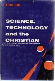 Science, technology, and the Christian  by Coulson, C. A