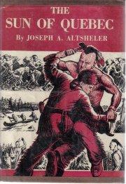 The Sun of Quebec Joseph Altsheler 1947 HC DJ