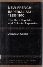 New French Imperialism 1880-1910 The Third Republic and colonial expansion James J. Cooke HC DJ