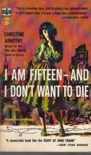 I Am Fifteen and I Don't Want to Die Christine Arnothy