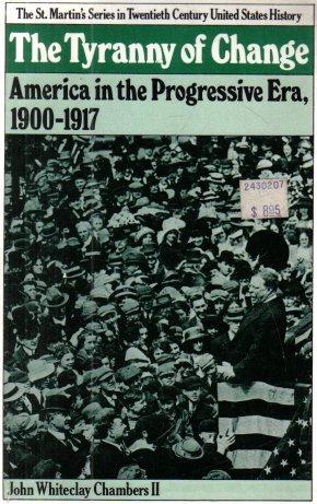 The Tyranny of Change America in the Progressive Era, 1900-1917