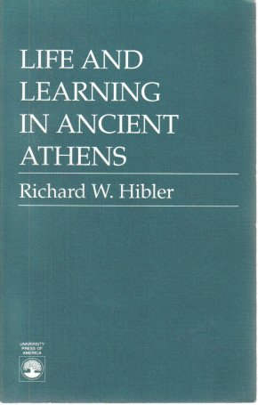 Life and Learning In Ancient Athens Richard W. Hibler