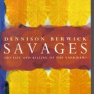 Savages The Life And Killing on the Yanomami Dennison Berwick