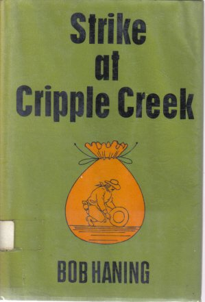 Strike at Cripple Creek Bob Haning HC DJ Vintage Western