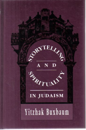 Storytelling and Spirituality in Judaism Yitzhak Buxbaum Hardcover