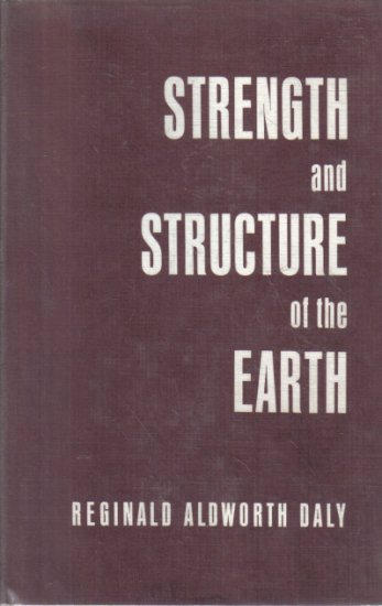 Strength and Structure of the Earth Reginald Aldworth Daly