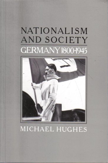 Nationalism and Society Germany 1800-1945 Michael Hughes
