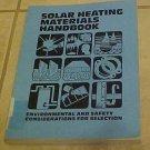 Solar Heating Materials Handbook Environmental and Safety Considerations for Selection