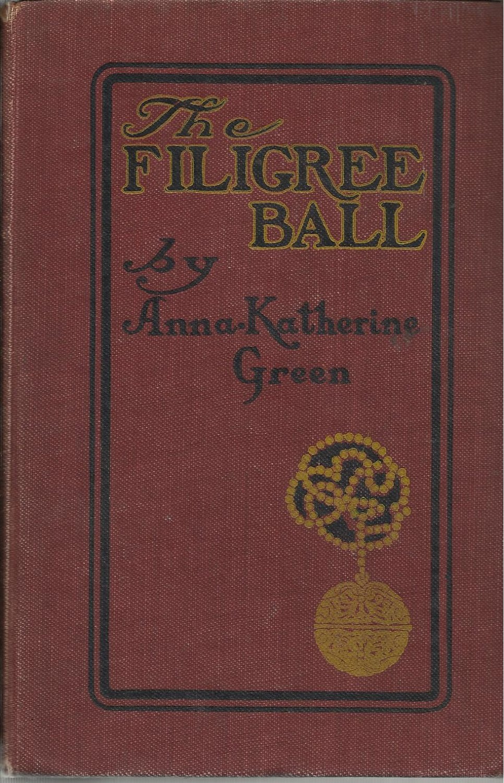 The Filigree Ball Anna-Katherine Green 1903 Hardcover