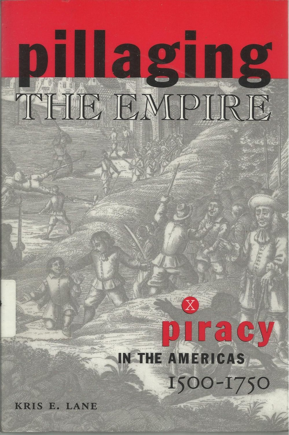 Pillaging the Empire Piracy in the Americas 1500-1700