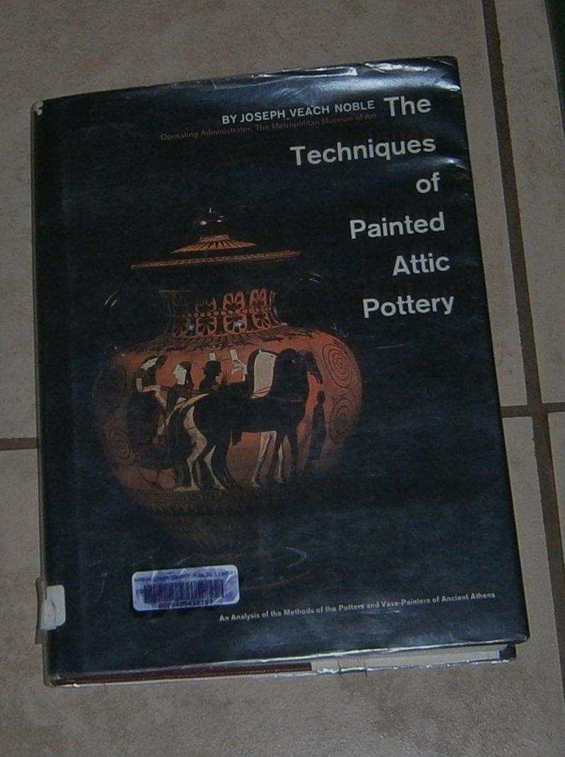 The Techniques of Painted Attic Pottery Joseph Veach Noble 1965 HC DJ