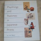 Playthings and Pastimes in Japanese Prints  Lea Baten Hardcover