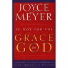 If Not For The Grace Of God by Joyce Meyer