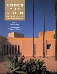 Under the Sun: Desert Style and Architecture - Moore, Suzi and Stewart Udall