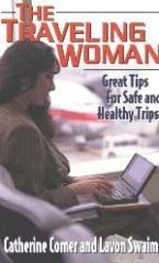 The Traveling Woman: Great Tips for Safe and Healthy Trips - Swaim, Lavon and Catherine Comer