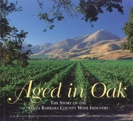 Aged in Oak, the Story of the Santa Barbara County Wine Industry - Otis, L. and Jr. Graham, Kirk
